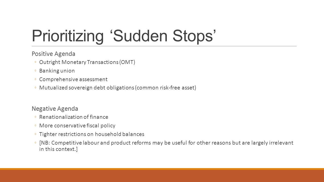 Prioritizing 'Sudden Stops' Positive Agenda ◦Outright Monetary Transactions (OMT) ◦Banking union ◦Comprehensive assessment ◦Mutualized sovereign debt