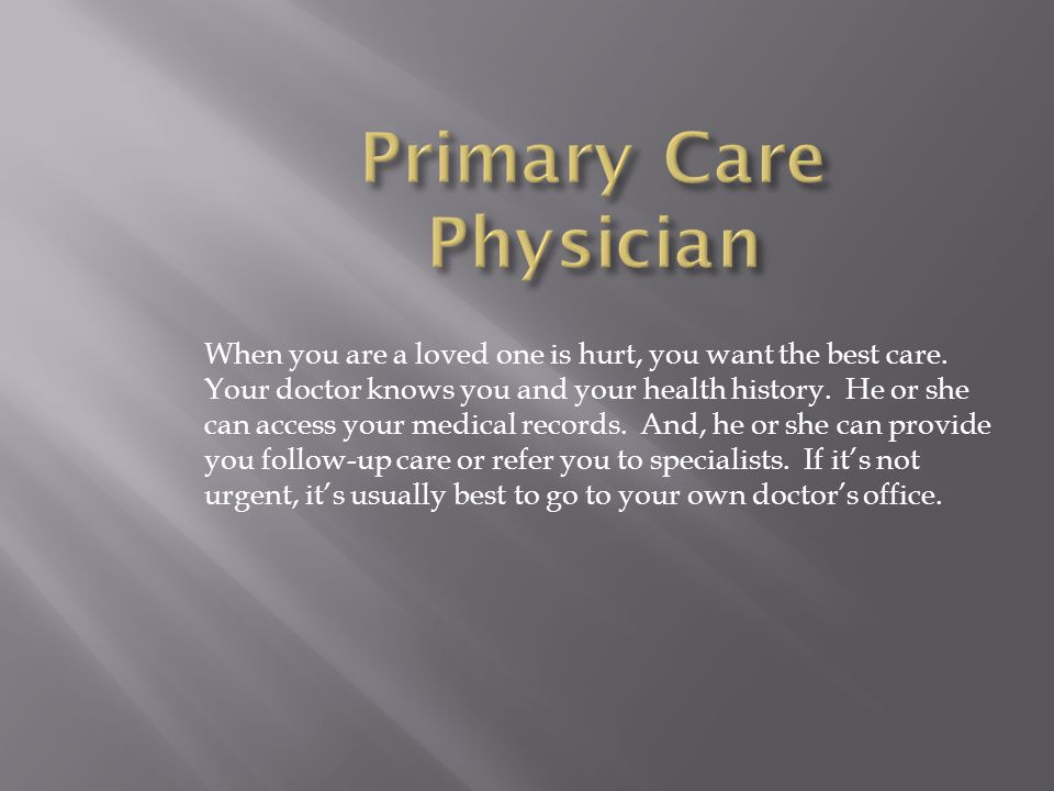 Sometimes, you may need care fast.But, your Primary Care Physician may be unavailable.