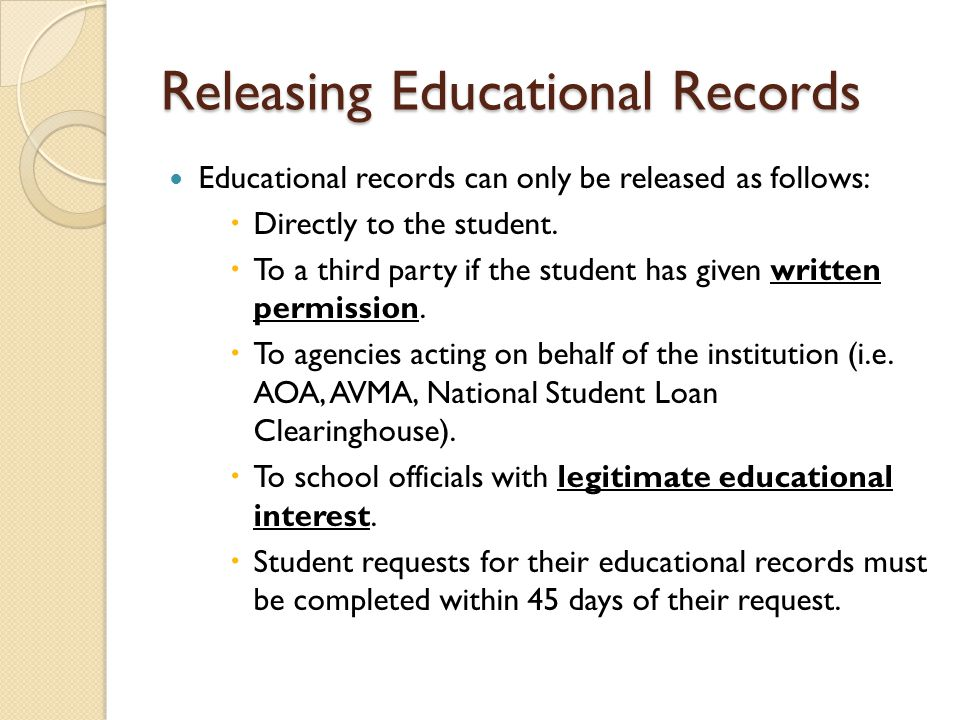 Releasing Educational Records Educational records can only be released as follows:  Directly to the student.