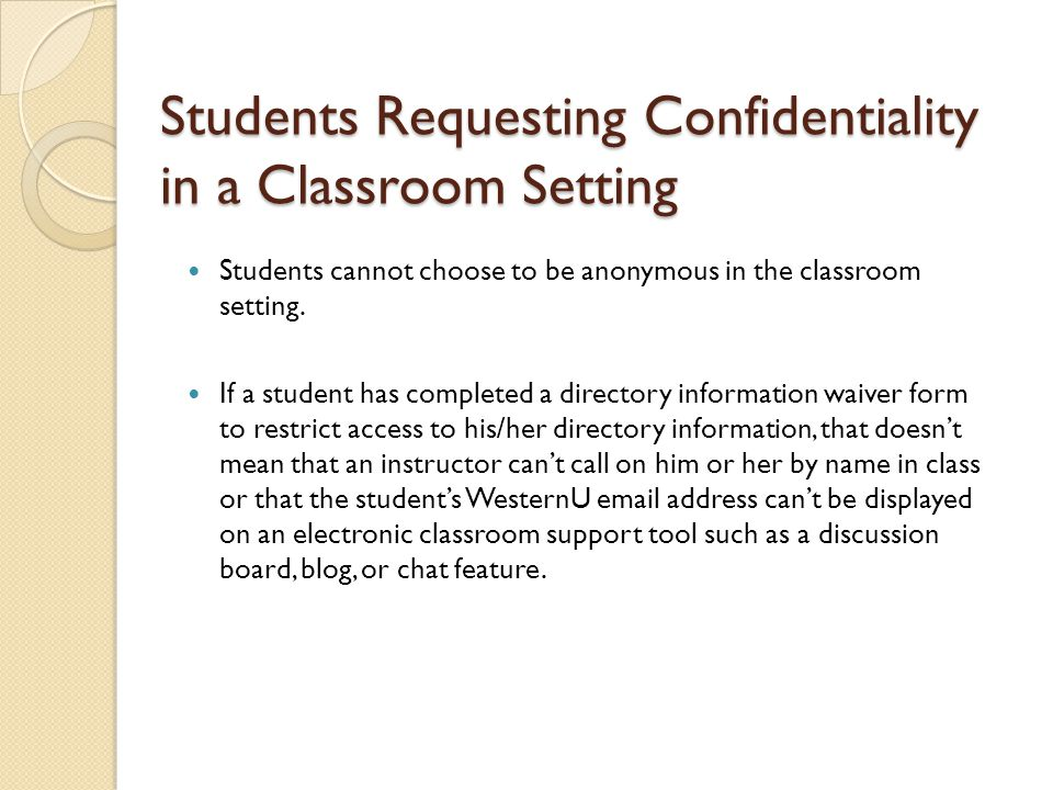 Students Requesting Confidentiality in a Classroom Setting Students cannot choose to be anonymous in the classroom setting.