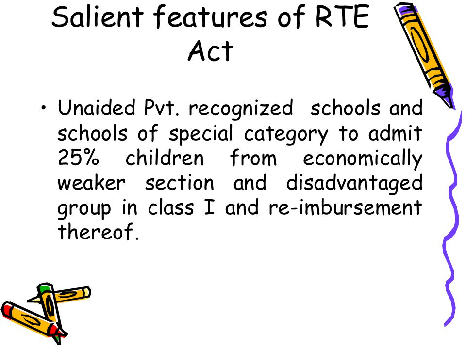 Salient features of RTE Act No capitation fee and screening procedure for admission.