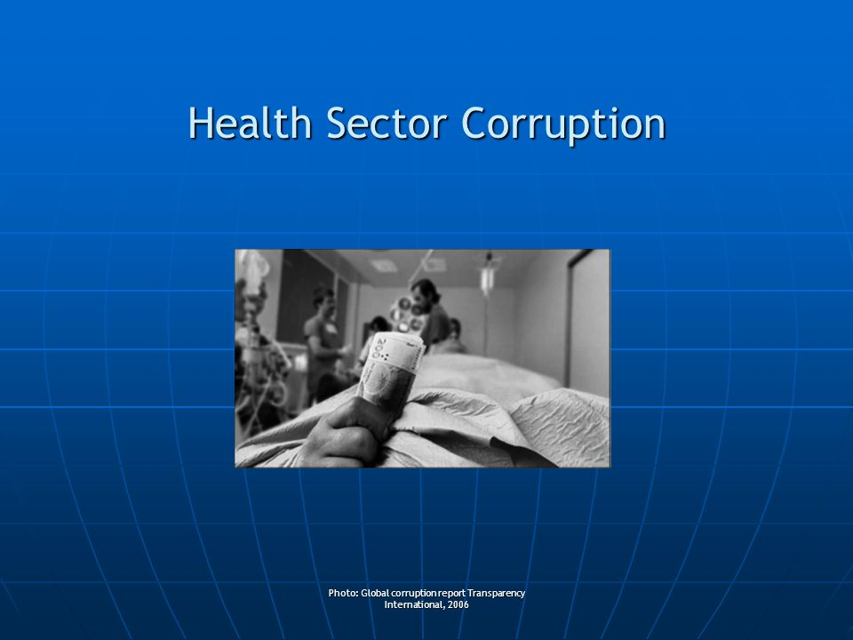 Photo: Global corruption report Transparency International, 2006 Health Sector Corruption