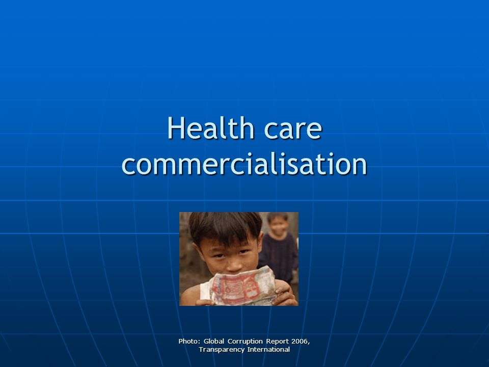 Photo: Global Corruption Report 2006, Transparency International Health care commercialisation
