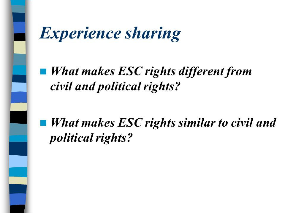 Experience sharing What makes ESC rights different from civil and political rights? What makes ESC rights similar to civil and political rights?