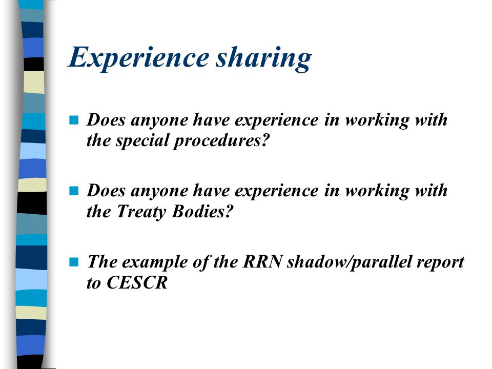 Experience sharing Does anyone have experience in working with the special procedures? Does anyone have experience in working with the Treaty Bodies?