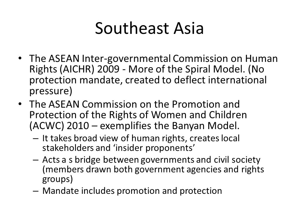 Southeast Asia The ASEAN Inter-governmental Commission on Human Rights (AICHR) 2009 - More of the Spiral Model.