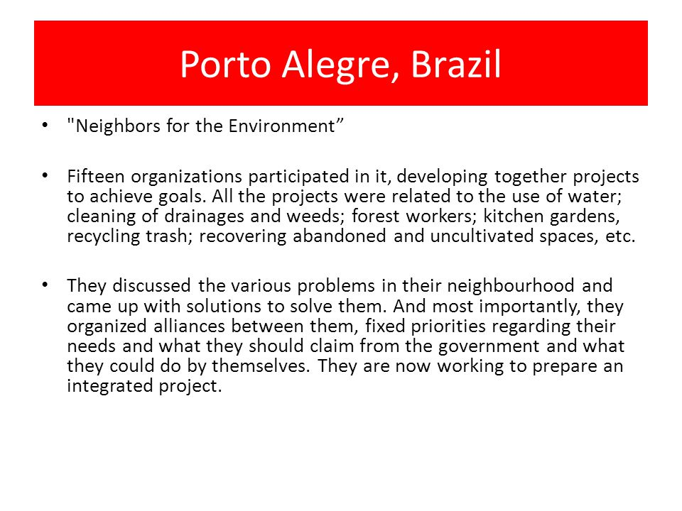 Porto Alegre, Brazil Neighbors for the Environment Fifteen organizations participated in it, developing together projects to achieve goals.
