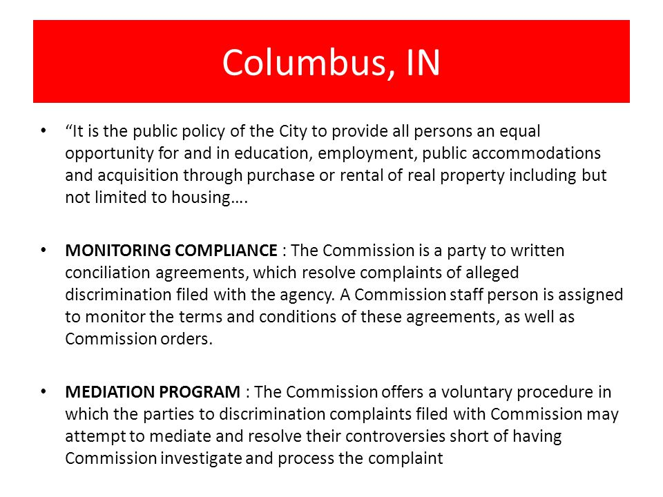 Columbus, IN It is the public policy of the City to provide all persons an equal opportunity for and in education, employment, public accommodations and acquisition through purchase or rental of real property including but not limited to housing….