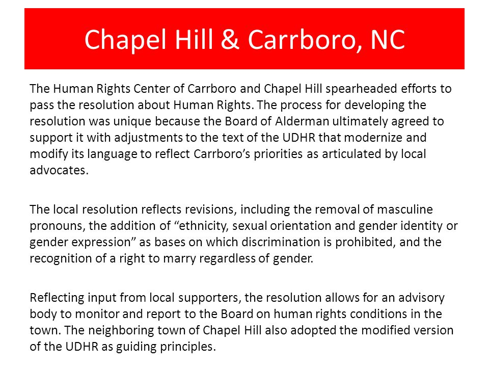 Chapel Hill & Carrboro, NC The Human Rights Center of Carrboro and Chapel Hill spearheaded efforts to pass the resolution about Human Rights.