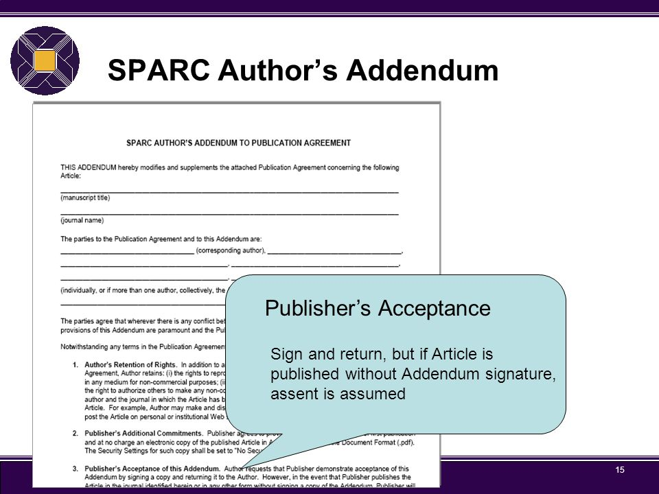 ARL 15 SPARC Author's Addendum Publisher's Acceptance Sign and return, but if Article is published without Addendum signature, assent is assumed