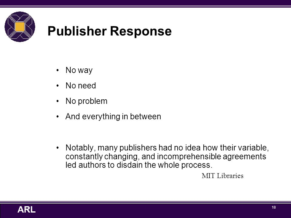 ARL 18 MIT Libraries Publisher Response No way No need No problem And everything in between Notably, many publishers had no idea how their variable, c