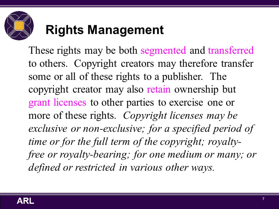 ARL 7 Rights Management These rights may be both segmented and transferred to others.