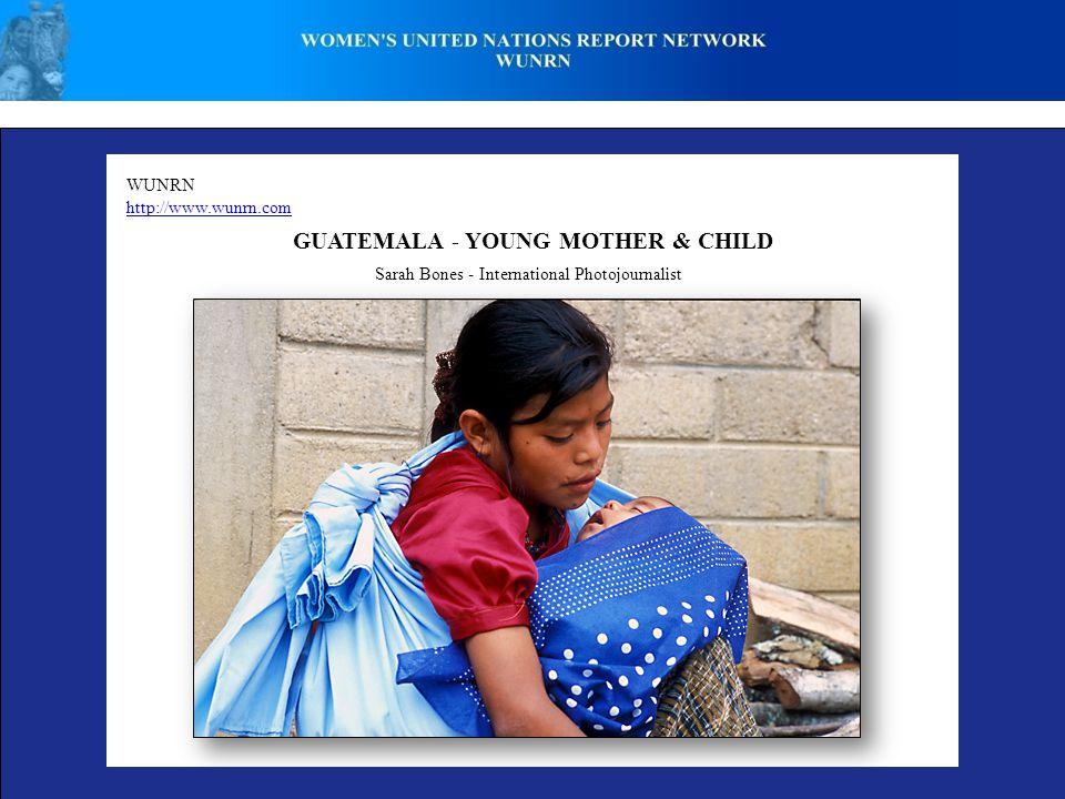 WUNRN http://www.wunrn.com GUATEMALA - YOUNG MOTHER & CHILD Sarah Bones - International Photojournalist