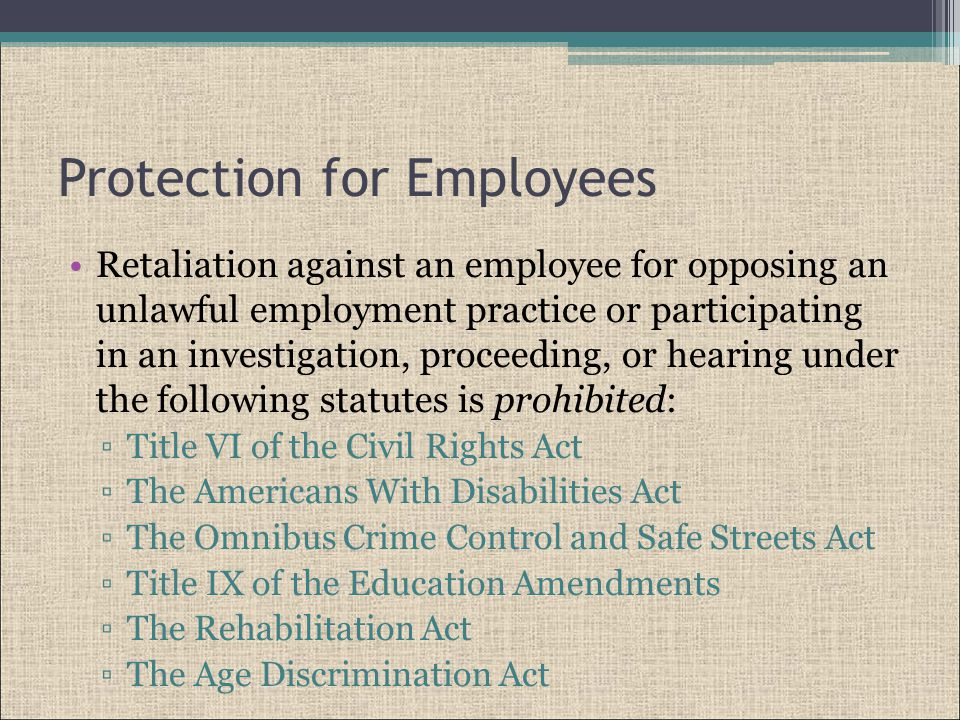 Protection for Employees As long as an employee had a reasonable and good faith belief that the employer's conduct was illegal, even if the employee turns out to be wrong, the employee is protected.
