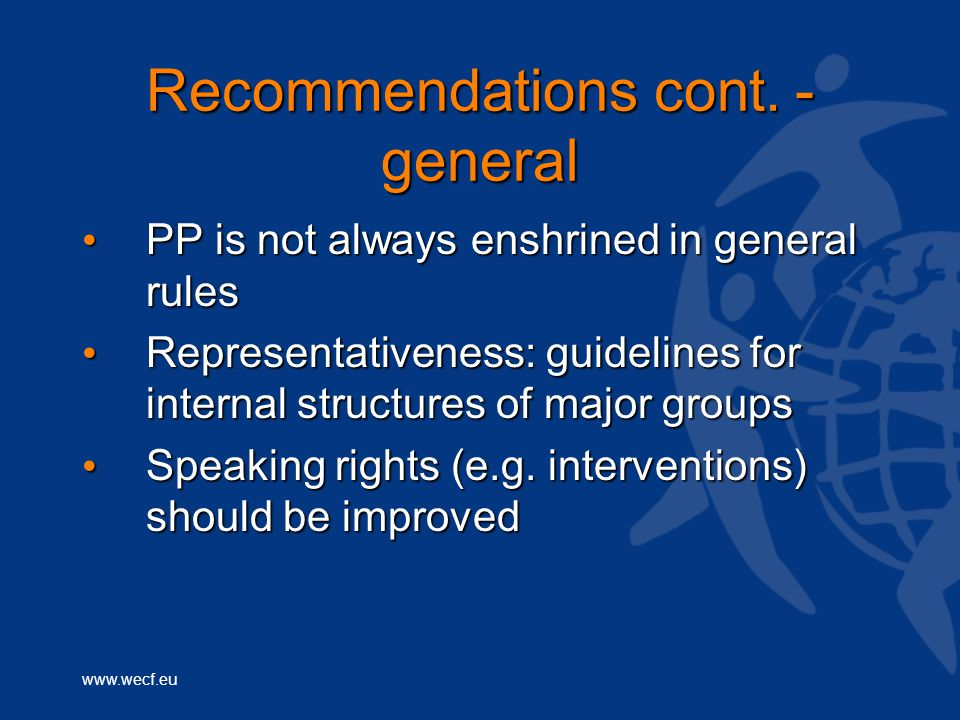 www.wecf.eu Recommendations cont. - general PP is not always enshrined in general rules PP is not always enshrined in general rules Representativeness