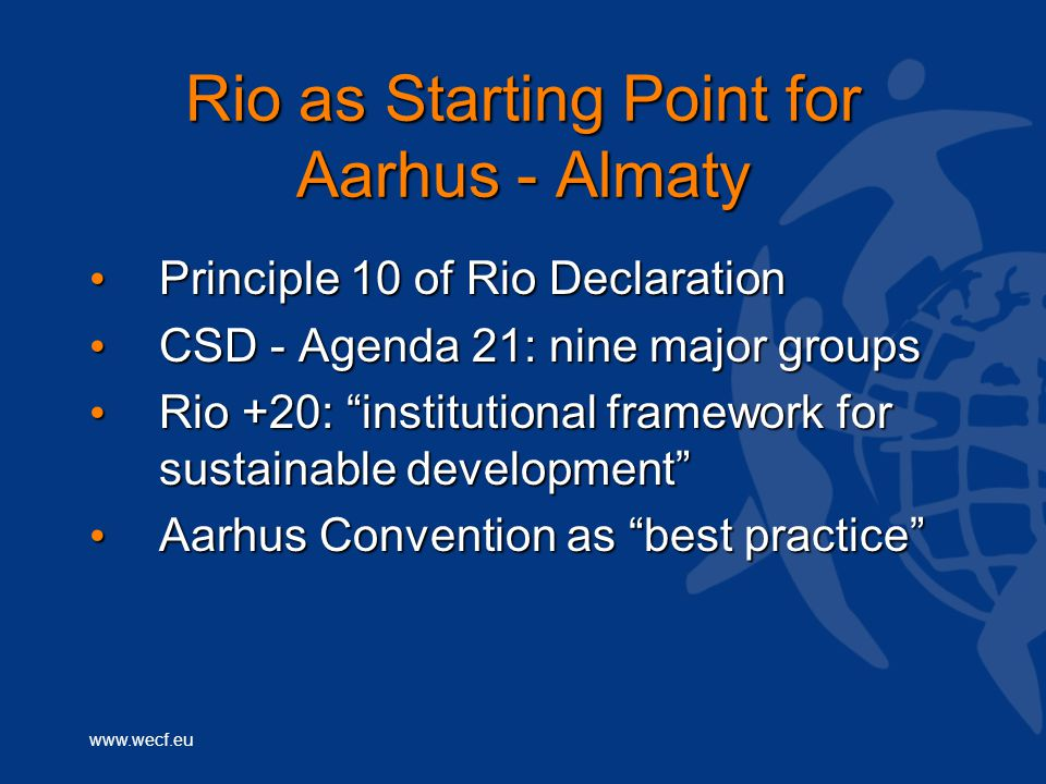 www.wecf.eu Rio as Starting Point for Aarhus - Almaty Principle 10 of Rio Declaration Principle 10 of Rio Declaration CSD - Agenda 21: nine major grou