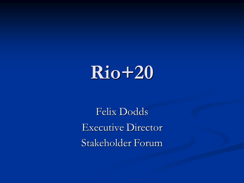 Rio+20 Felix Dodds Executive Director Stakeholder Forum