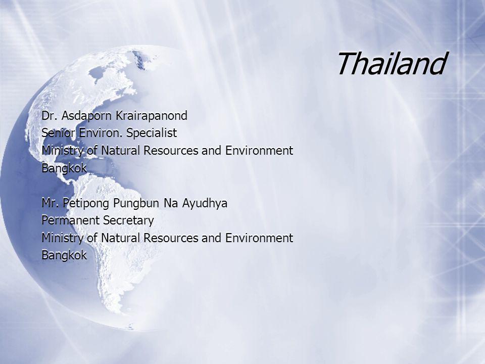 Thailand Dr. Asdaporn Krairapanond Senior Environ. Specialist Ministry of Natural Resources and Environment Bangkok Mr. Petipong Pungbun Na Ayudhya Pe