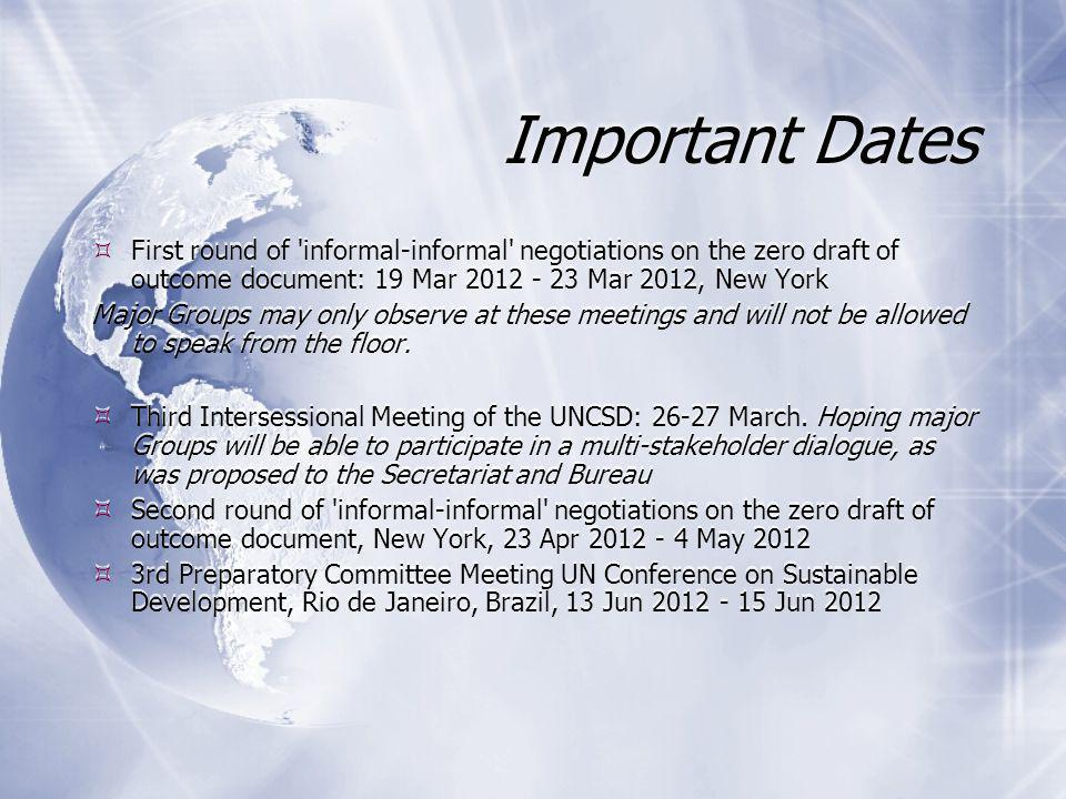 Important Dates  First round of informal-informal negotiations on the zero draft of outcome document: 19 Mar 2012 - 23 Mar 2012, New York Major Groups may only observe at these meetings and will not be allowed to speak from the floor.