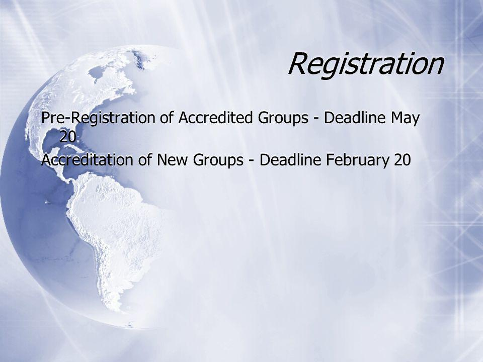 Registration Pre-Registration of Accredited Groups - Deadline May 20 Accreditation of New Groups - Deadline February 20 Pre-Registration of Accredited Groups - Deadline May 20 Accreditation of New Groups - Deadline February 20