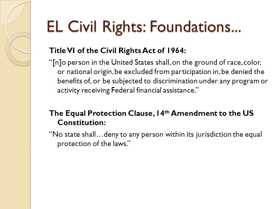 EL Civil Rights: Foundations… General outcomes from Title VI and Equal Protection: 1.