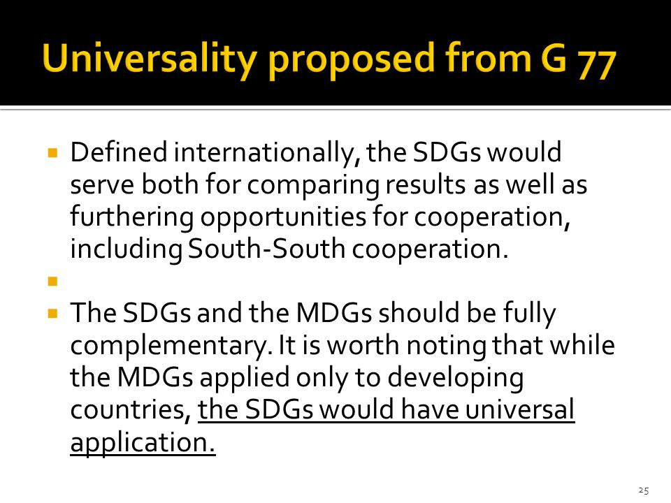  Defined internationally, the SDGs would serve both for comparing results as well as furthering opportunities for cooperation, including South-South cooperation.