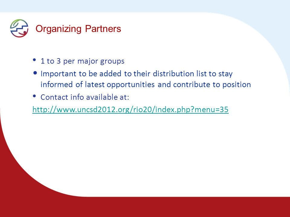 Organizing Partners 1 to 3 per major groups Important to be added to their distribution list to stay informed of latest opportunities and contribute to position Contact info available at:   menu=35