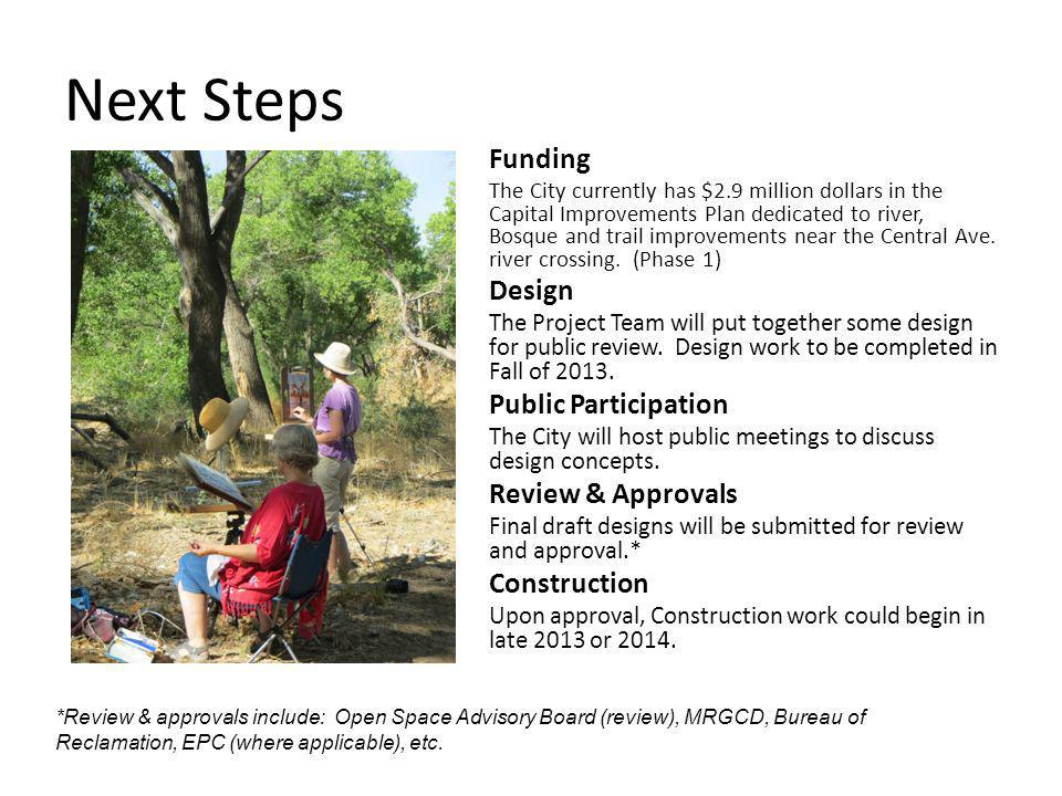 Next Steps Funding The City currently has $2.9 million dollars in the Capital Improvements Plan dedicated to river, Bosque and trail improvements near