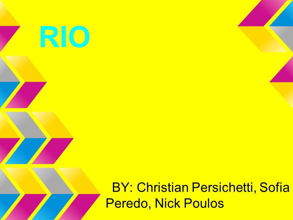 BY: Christian Persichetti, Sofia Peredo, Nick Poulos RIO