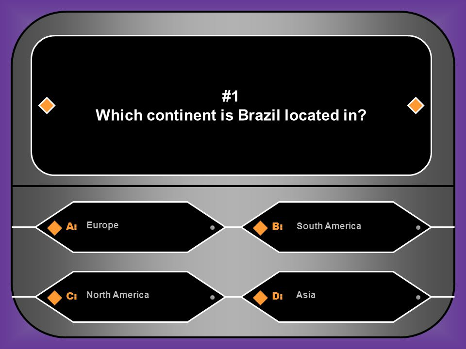 A:B: Europe South America #1 Which continent is Brazil located in? C:D: North AmericaAsia