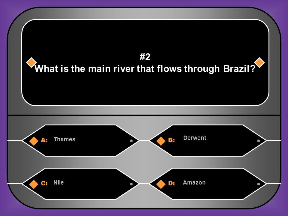 A:B: Thames Derwent #2 What is the main river that flows through Brazil? C:D: NileAmazon