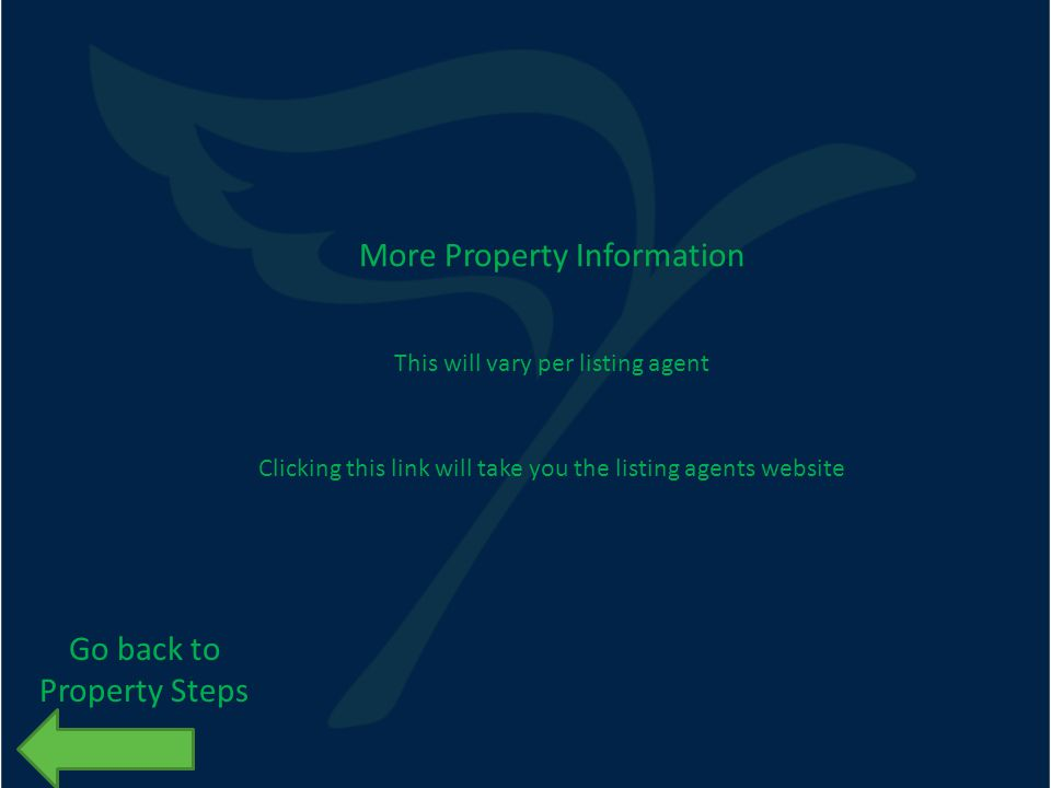 More Property Information This will vary per listing agent Clicking this link will take you the listing agents website Go back to Property Steps