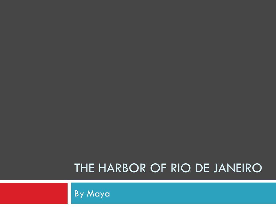THE HARBOR OF RIO DE JANEIRO By Maya