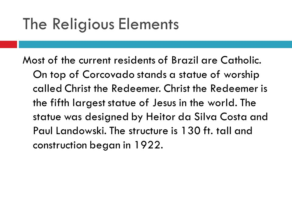 The Religious Elements Most of the current residents of Brazil are Catholic.