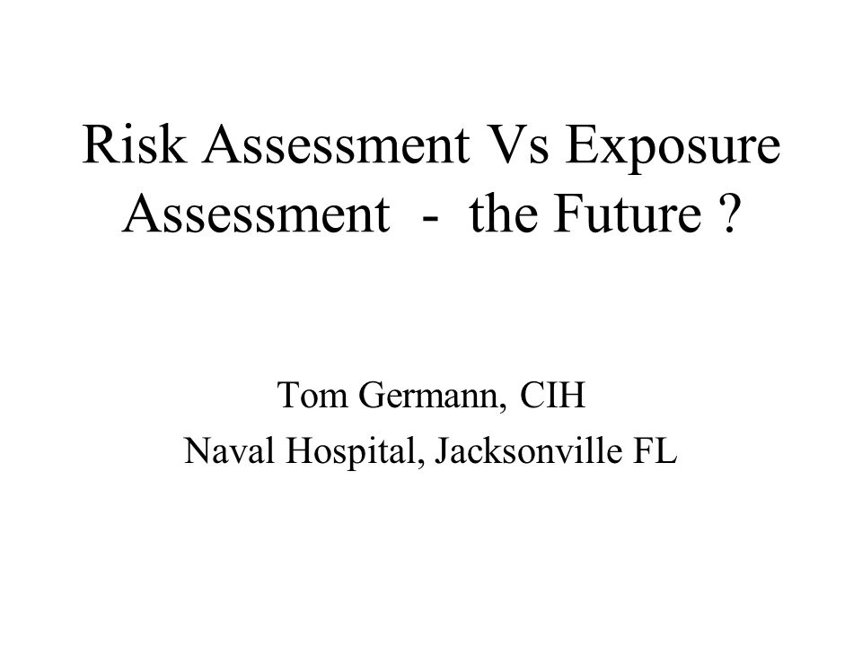 Risk Assessment Vs Exposure Assessment - the Future .