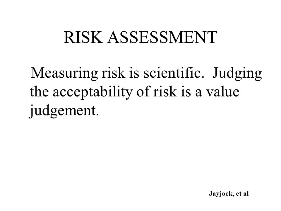 RISK ASSESSMENT Measuring risk is scientific.
