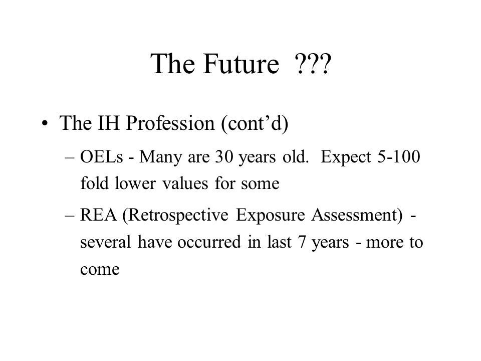 The Future ??. The IH Profession (cont'd) –OELs - Many are 30 years old.