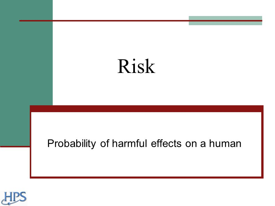 Risk Probability of harmful effects on a human