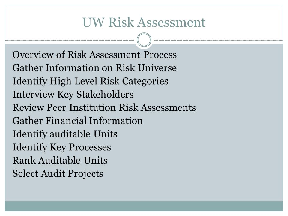 UW Risk Assessment Gather Info on Risk Universe  Review UW ERM PRocess  University documents related to ERM  Prior Year Risk Assessments  Review Risk Assessments  Evaluate what worked, what could be improved  Review Organization Structure