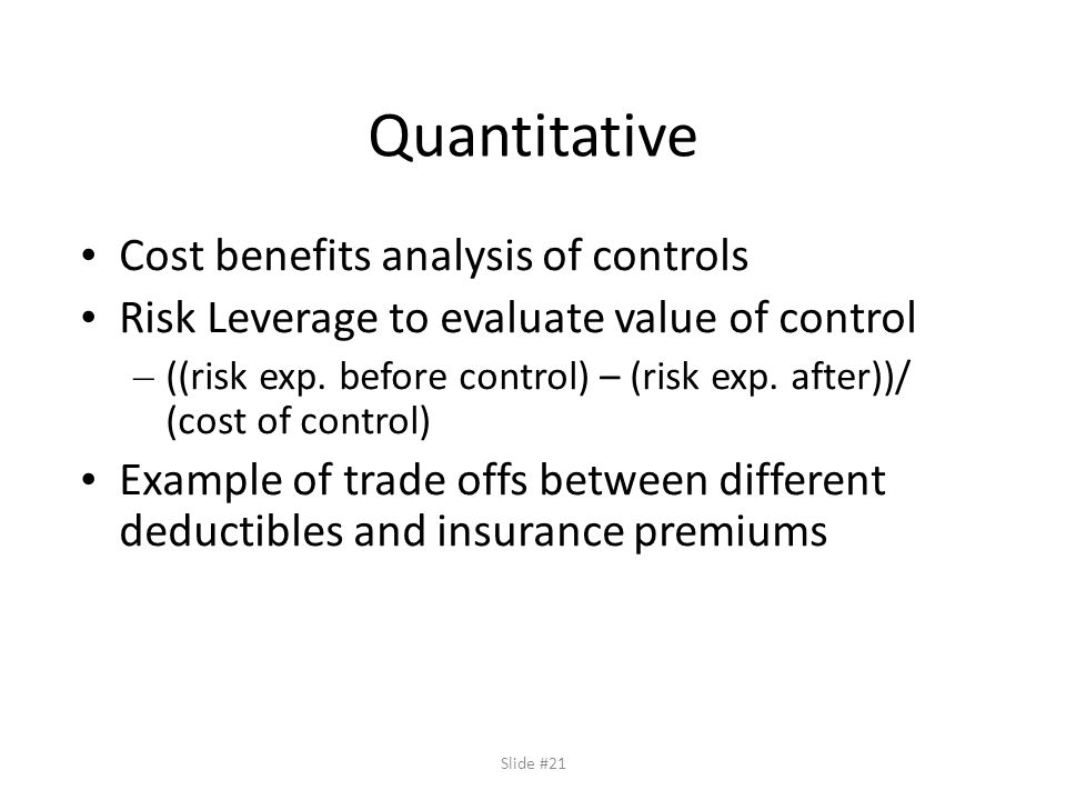 Slide #21 Quantitative Cost benefits analysis of controls Risk Leverage to evaluate value of control – ((risk exp.