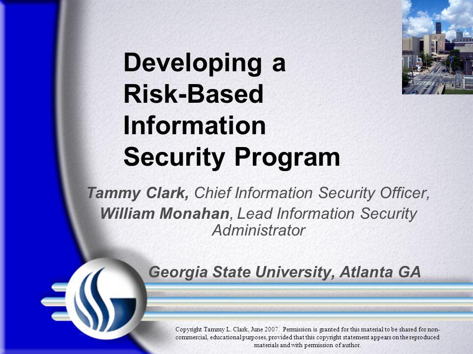 Tammy Clark, Chief Information Security Officer, William Monahan, Lead Information Security Administrator Georgia State University, Atlanta GA Develop