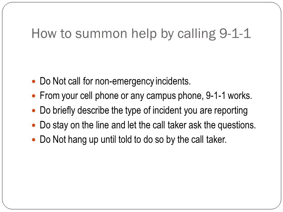 How to summon help by calling 9-1-1 Do Not call for non-emergency incidents.