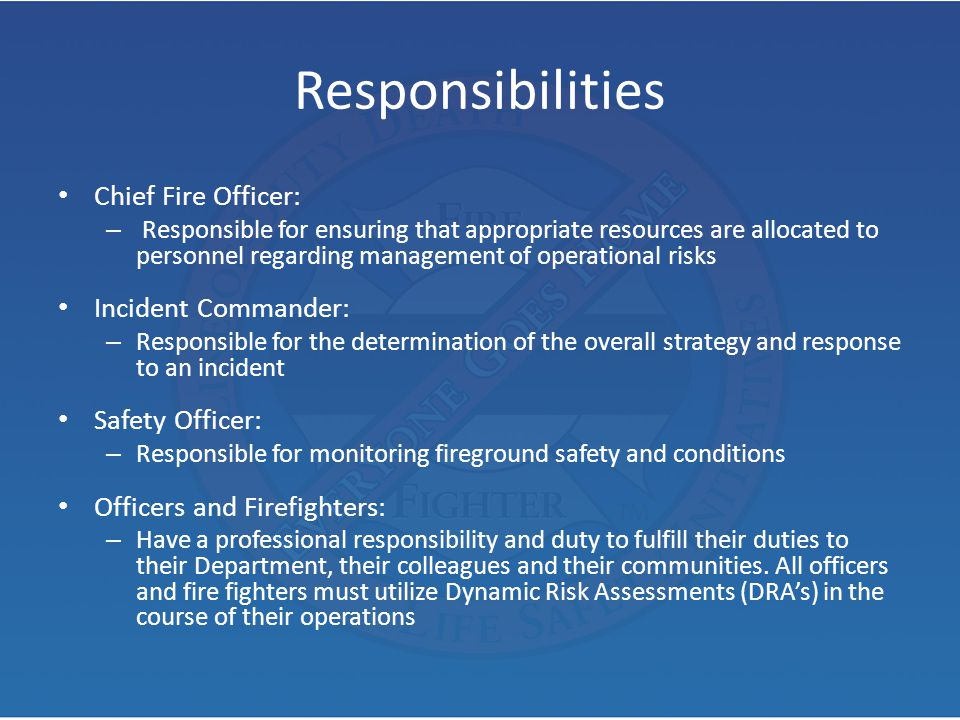 Responsibilities Chief Fire Officer: – Responsible for ensuring that appropriate resources are allocated to personnel regarding management of operatio