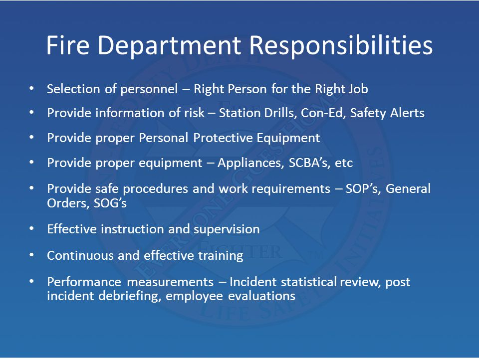 Fire Department Responsibilities Selection of personnel – Right Person for the Right Job Provide information of risk – Station Drills, Con-Ed, Safety