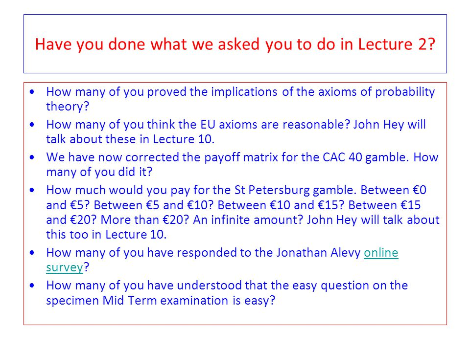 Have you done what we asked you to do in Lecture 2? How many of you proved the implications of the axioms of probability theory? How many of you think