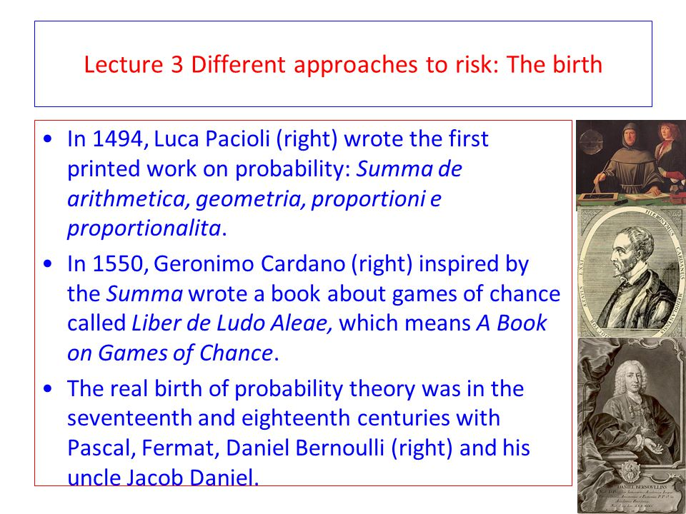 Lecture 3 Different approaches to risk: Pascal Blaise Pascal (right) argued that uncertainty is about people, their beliefs and their courage, while calculated risk is based on information, knowledge and credible scenarios.