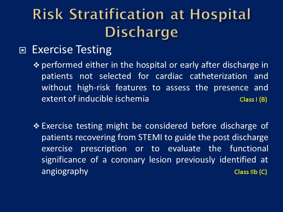  Exercise Testing  performed either in the hospital or early after discharge in patients not selected for cardiac catheterization and without high-r