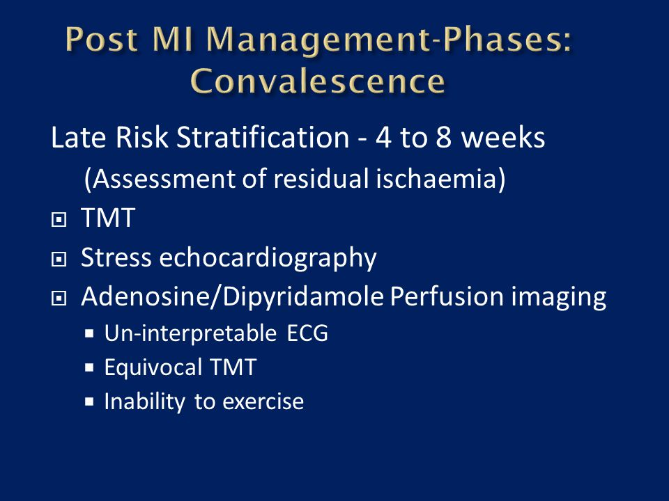 Late Risk Stratification - 4 to 8 weeks (Assessment of residual ischaemia)  TMT  Stress echocardiography  Adenosine/Dipyridamole Perfusion imaging