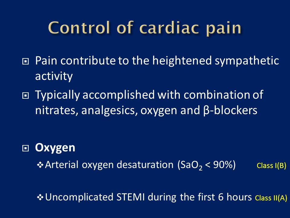  Pain contribute to the heightened sympathetic activity  Typically accomplished with combination of nitrates, analgesics, oxygen and β-blockers  Ox