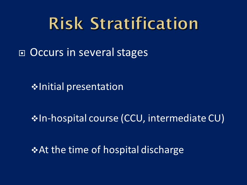  Occurs in several stages  Initial presentation  In-hospital course (CCU, intermediate CU)  At the time of hospital discharge